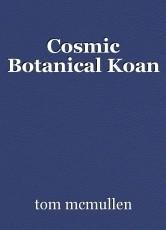 Cosmic Botanical Koan