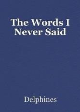 The Words I Never Said
