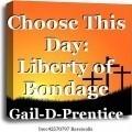 Choose This Day: Liberty or Bondage