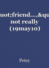 """""""friend...,"""" not really (19may10)"""