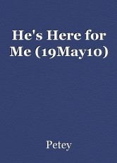 He's Here for Me (19May10)