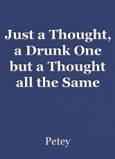 Just a Thought, a Drunk One but a Thought all the Same (Winter 18)