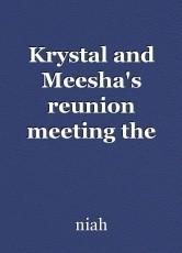 Krystal and Meesha's reunion meeting the Monroes