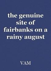 the genuine site of fairbanks on a rainy august night