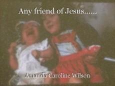 Any friend of Jesus......