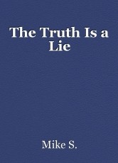 The Truth Is a Lie