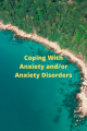 Coping With Anxiety and/or Anxiety Disorders