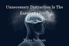 Unnecessary Distraction Is The Enemy Of Focus