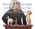 The Only Qualified Judge Is Found In Court, The Other One In Heaven
