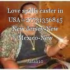 Love spells caster in USA +27731356845 New Jersey-New Mexico-New York-Florida-Mississippi-Utah