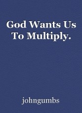 God Wants Us To Multiply.