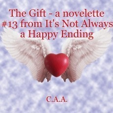 The Gift - a novelette #13 from It's Not Always a Happy Ending