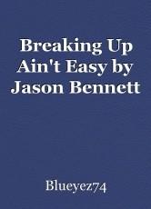 Breaking Up Ain't Easy by Jason Bennett