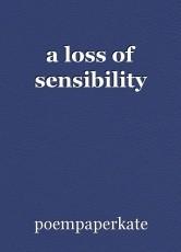 a loss of sensibility