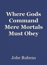 Where Gods Command Mere Mortals Must Obey