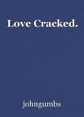 Love Cracked.