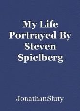My Life Portrayed By Steven Spielberg Films: