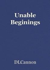 Unable Beginings