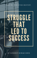 STRUGGLE THAT LED TO SUCCESS