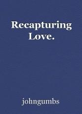Recapturing Love.