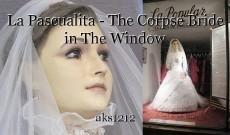 La Pascualita - The Corpse Bride in The Window