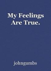 My Feelings Are True.