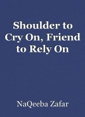 Shoulder to Cry On, Friend to Rely On