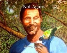 Not Again
