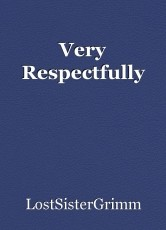 Very Respectfully