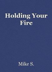 Holding Your Fire