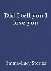 Did I tell you I love you