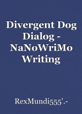 Divergent Dog Dialog - NaNoWriMo Writing Assignment