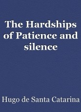 The Hardships of Patience and silence