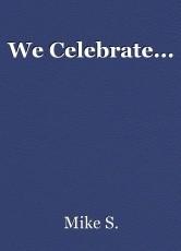 We Celebrate...