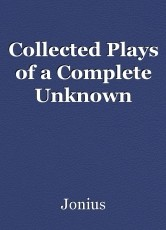 Collected Plays of a Complete Unknown