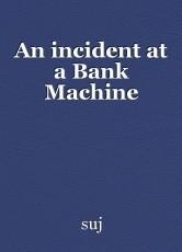 An incident at a Bank Machine