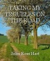 TAKING MY TROUBLES ON THE ROAD
