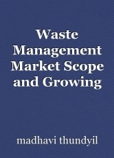 Waste Management Market Scope and Growing Demands to 2030