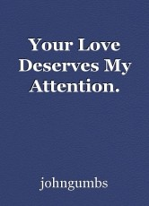 Your Love Deserves My Attention.