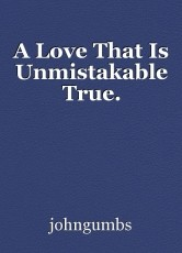 A Love That Is Unmistakable True.