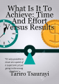 What Is It To Achieve: Time And Effort Versus Results