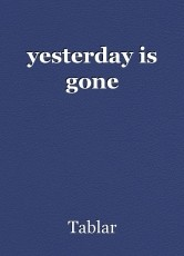 yesterday is gone