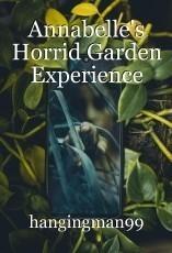 Annabelle's Horrid Garden Experience
