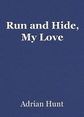 Run and Hide, My Love
