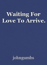 Waiting For Love To Arrive.