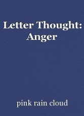 Letter Thought: Anger