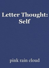 Letter Thought: Self