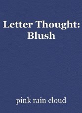 Letter Thought: Blush