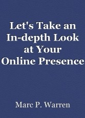 Let's Take an In-depth Look at Your OnlinePresence