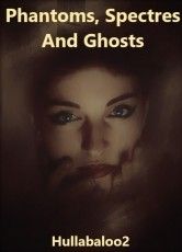 Phantoms, Spectres And Ghosts